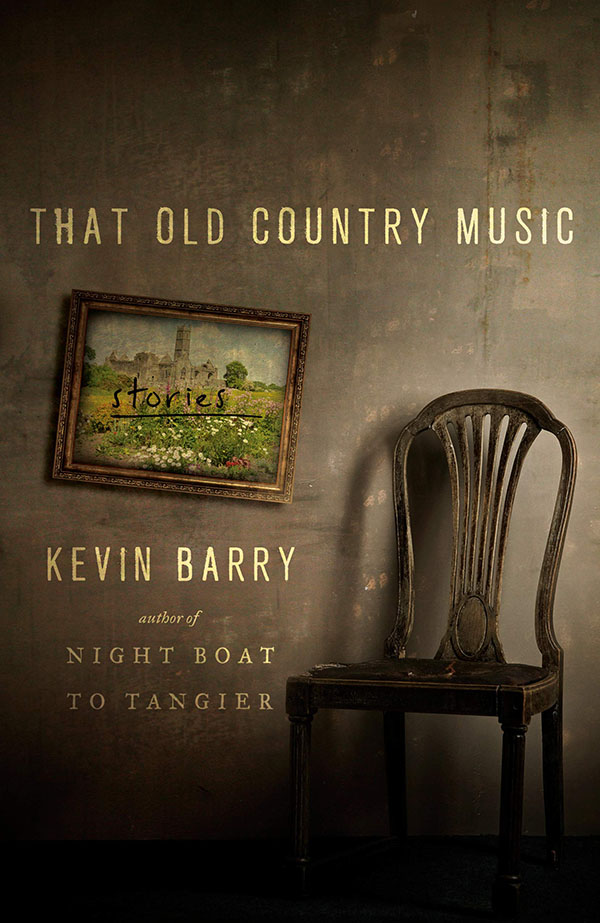 That Old Country Music de Kevin Barry