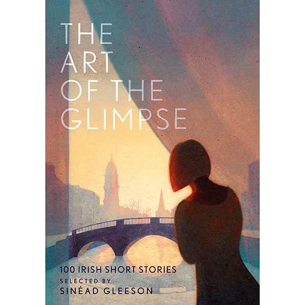 The Art of the Glimpse- 100 de nuvele irlandeze editate de Sinéad Gleeson